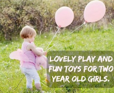 Play And Fun Toys For Two Year Old Girls